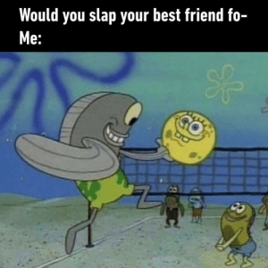 9gag, Best Friend, and Friends: Would you slap your best friend fo-  e: That's what best friends do⠀ -⠀ bff bestfriends 9gag