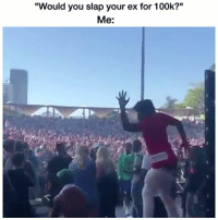 "Funny, Milly Rock, and Aggressive: ""Would you slap your ex for 100k?""  Me: Milly rock aggressive asf💀💀💀 👉🏽(via:@Shelovesmeechie)"