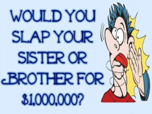 Girl Memes, Brother, and You: WOULD You  SLAP YOUR  SISTER OR  BROTHER FOR  81000.000