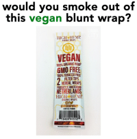 Anaconda, Vegan, and Weed: would you smoke out of  this vegan blunt wrap?  HIGH HEMP  ORGANIC WRAPS  TD  VEGAN  100% ORGANIC HEMP  GMO FREE  100% TOBACCO FREE  HERBAL WRAPS  FILTER TIPS  PRODUCT OF AMSTERDAM  NETHERLANDS  HIGH HEMP  ORGANIC WRAPS  @HIGHHEMPWRAPS  DO NOT SELL TO MINORS  719499'00510 5  WWW.hiGHH: APINRAPS COMp  THIS PRODUCTIS SOLELY FOR LEGAL HERBAL BLENDS I would 🤘 @dankcity