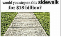 Memes, 🤖, and Step: would you step on this sidewalk  for $18 billion? I'd rather spell icup