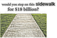 Step, Billion, and You: would you step on this sidewalk  for $18 billion?