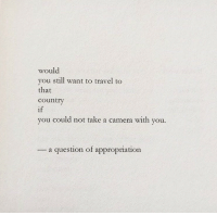 appropriation: would  you still want to travel to  that  country  if  vo  u could not take a camera with you.  a question of appropriation