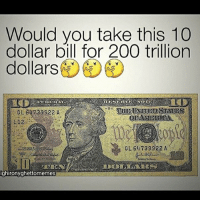 Anime, Bailey Jay, and Funny: Would you take this 10  dollar bill for 200 trillion  dollars  CL 60739922 A  L12..:  CL 64739922 A  ighironyghettomemes hmm idk - - memes dankmemes tumblr lmao relatable cancer love kys funny wtf earrape cringe autism shrek followback amazing furries comedy anime igers kms trump smile playstation xbox idubbbz spongebob instagramers youtube instagram