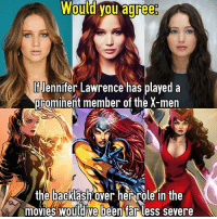 """Being Alone, Jennifer Lawrence, and Life: Wouldyou adree  iJennifer Lawrence has played a  prominent member of the X-men  the backlash over herrole in the  movies Wouldive been Tar less severe I'm a firm believer that Jennifer Lawrence is a good actress and if she was just in a different role in the X-men trilogy we would've been a much better trilogy (I mean it wasn't terrible but most of the plots were designed to give Mystique as much attention as possible) idk if I'm alone on this so would you agree that the discrepancies with her role in those movies would've been few and far between had she played a character worthy of such screentime? Just thinking about it we wouldn't have had to have the whole """"mutant and proud"""" bit where she said she was proud to be blue in the first film then completely back tracked it in the third (in real life I think it was because she hated being blue for so long and they weren't about to cut her screentime, she's a ticket seller) and of course we wouldn't have Mystique, a villain, leading the X-men so there's immediate pluse sides. Let me know below! marvel mcu marvelcomics comics jenniferlawrence jlaw xmen phoenix rogue scarletwitch mutant xmenfirstclass xmendaysoffuturepast xmenapocalypse mystique"""