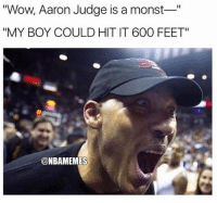 """Lmao, Memes, and Wow: Wow, Aaron Judge is a monst""""  """"MY BOY COULD HIT IT 600 FEET""""  @NBAMEMES He couldn't help it. lmao. @nbamemes Tags: LaVar Ball Lonzo Classic"""