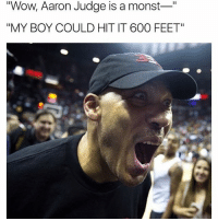 """Basketball, Be Like, and Sports: Wow, Aaron Judge is a monst""""  """"MY BOY COULD HIT IT 600 FEET"""" 💀😂💀"""