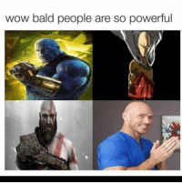 Funny, Wow, and Powerful: wow bald people are so powerful I want the bottom right in my guts 🤤