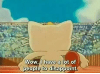 Every morning when I wake up:: Wow, I have a lot of  people to disappoint Every morning when I wake up: