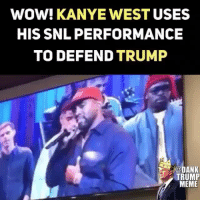 Dank, Kanye, and Meme: WOW! KANYE WEST USES  HIS SNL PERFORMANCE  TO DEFEND TRUMP  @DANK  TRUMP  MEME Kanye is the man