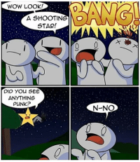 (artist: theodd1sout ) sorry about crediting the wrong artist y'all, it happens sometimes lmao: WOW LOOK!  A SHOOTING O  STAR!  DID YOU SEE  ANYTHING  PUNK?  N-NO (artist: theodd1sout ) sorry about crediting the wrong artist y'all, it happens sometimes lmao