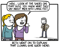 <p>Large Feet.</p>: WOW... LOOK AT THE SHOES ON  THAT GUY ou KNOW WHAT THEY  SAY ABOUT MEN WITH LARGE FEET.  channelate.com  BETH WENT ON TO EXPLAIN  THAT CLOWNS GIVE GOOD HEAD. <p>Large Feet.</p>