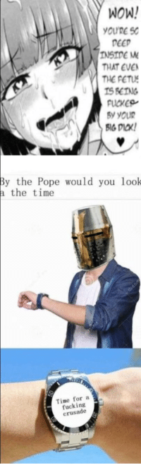 Fucking, Pope Francis, and Wow: WOW!  OURE SO  DEED  THAT EVE  IS BEING  y Your  By the Pope would you look  the time  Time for a  fucking  crusade Gold survives lightning, right?