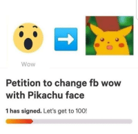 Add us on Snap : DankMemesGang 👻👻: Wow  Petition to change fb wow  with Pikachu face  1 has signed. Let's get to 100! Add us on Snap : DankMemesGang 👻👻