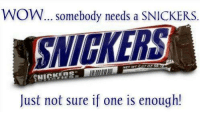 snickers: WOW... somebody needs a SNICKERS  SNICKERS  Just not sure if one is enough!