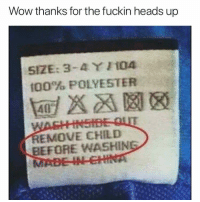 Thanks For The Heads Up: Wow thanks for the fuckin heads up  SIZE: 3-4 / i04  100% POLYESTER  EMOVE CHILD  BEFORE WASHIN