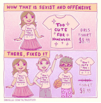 Fixed it! ✨: WOW THAT IS SEXIST AND OFFENSIVE  Too  Too  CUTE  GIRLS  CUTE  FOR  FOR T-SHIRT  HOMEWORK  HOMEWORK  $8.91  THERE, FIXED IT  Too  CUTE  FOR  HoMEWORK  Too V  Too  CUTE  CUTE  CUTE  FOR  FOR  HOMEWORK  HOMEWORK  HOMEWORK  T-SHIRT  DANIELLE CENETA BuzzFEED Fixed it! ✨