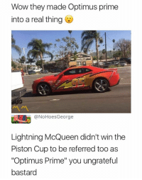 "Wow, Lightning, and Dank Memes: Wow they made Optimus prime  into a real thing  @NoHoesGeorge  Lightning McQueen didn't win the  Piston Cup to be referred too as  ""Optimus Prime"" you ungrateful  bastard **Uncultured swine"