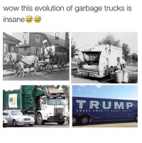 😂😂😂😂: wow this evolution of garbage trucks is  insane  T R U M P  M A K E A M E RICA GARE A T AGAIN! 😂😂😂😂