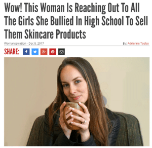 Girls, School, and Wow: Wow! This Woman Is Reaching Out To All  The Girls She Bullied In High School To Sell  Them Skincare Products  SHARE: f  Womanspiration - Dec 8, 2017  By: Adrienne Teeley BFJDJDJFJDJDNDR