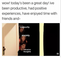 Friends, Memes, and Wow: wow! today's been a great day! ive  been productive, had positive  experiences, have enjoyed time with  friends and-  insecurity  anxiety  intrusive  thoughts for some reason when i looked up 'spying in a doorway' the only images that show up are from kc undercover