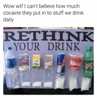 That's why its called coke a cola 👌🏼 (Follow @carteltwins for more laughs): Wow wtf I can't believe how much  cocaine they put in to stuff we drink  daily  RETHINK  YOUR DRINK  VISTA  K-LARGI That's why its called coke a cola 👌🏼 (Follow @carteltwins for more laughs)