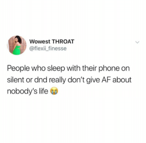 Af, Life, and Phone: Wowest THROAT  @flexii_finesse  People who sleep with their phone on  silent or dnd really don't give AF about  nobody's life