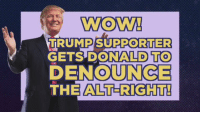 WOWR  TRUMP SUPPORTER  GETS DONALD TO  OUNCE  ALT-RIGHT!  THE Why didn't Trump supporters think of this sooner?