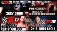 Kurt Angle is the pre-order bonus for WWE 2K18! Oh it's true, it's damn true 🔥🤘 (and before you pissing marks go off in the comments, yes, I know I didn't put WWE 2K14 and back, I decided just do WWE 2K15 and forward. If you have a problem with it, I'LL BITE YOUR FUCKING NOSE OFF) kevinowens chrisjericho romanreigns braunstrowman sethrollins ajstyles deanambrose randyorton braywyatt jindermahal baroncorbin charlotte samoajoe shinsukenakamura samizayn johncena sashabanks brocklesnar bayley alexabliss themiz finnbalor kurtangle greatballsoffire wwememes wwememe wwefunny wrestlingmemes wweraw wwesmackdown: WPRE-ORDER BONUSES FOR EACH WWE 2K GAME  PRE-ORDER  2K15: STING-  BONUS!  2K16: ARNOLD SCHWARZENEGGER  2K  1B  PRE-ORDER  2K17: GOLDBERG 2K18: KURT ANGLE Kurt Angle is the pre-order bonus for WWE 2K18! Oh it's true, it's damn true 🔥🤘 (and before you pissing marks go off in the comments, yes, I know I didn't put WWE 2K14 and back, I decided just do WWE 2K15 and forward. If you have a problem with it, I'LL BITE YOUR FUCKING NOSE OFF) kevinowens chrisjericho romanreigns braunstrowman sethrollins ajstyles deanambrose randyorton braywyatt jindermahal baroncorbin charlotte samoajoe shinsukenakamura samizayn johncena sashabanks brocklesnar bayley alexabliss themiz finnbalor kurtangle greatballsoffire wwememes wwememe wwefunny wrestlingmemes wweraw wwesmackdown