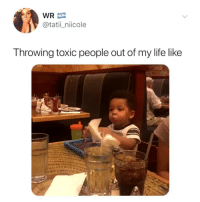 Life, Relatable, and Toxic: WR  @tatii_niicole  Throwing toxic people out of my life like BYE 👋 🎥: @jaydenfutrell