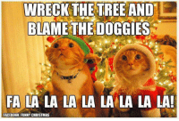 For more awesome holiday and fun pictures go to... www.snowflakescottage.com: WRECK THE TREE AND  BLAME THE DOGGIES  FA LA LA LA LA LA LA LA LA!  FACEBOOK: FUNNY CHRISTMAS For more awesome holiday and fun pictures go to... www.snowflakescottage.com