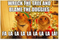 Good Morning!  Have a fab day all!: WRECK THE TREE AND  L  BLAME THE DOGGIES  FA LA LA LA LA LA LA LA LA! Good Morning!  Have a fab day all!