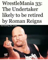 Memes, Roman Reigns, and The Undertaker: WrestleMania 33:  The Undertaker  likely to be retired  by Roman Reigns  Galwrestling For ever1 Are you fucking kidding me?