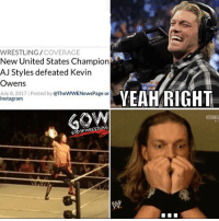 Instagram, Memes, and Shit: WRESTLING/COVERAGE  New United States Champion  AJ Styles defeated Kevin  Owens  July 8, 2017 | Posted by @TheWWENewsPage or  VEAH RIGHT  Instagram  GODOEWRESILING Holy Shit!! prowrestling professionalwrestling wwe wwefans wweworldheavyweightchampion wwewrestling wwesuperstars wweuniverse wweuniversalchampionship wwefunny wwememes wrestle wrestler wrestlers wrestling wrestlingmemes wwegreatballsoffire wwebattleground ajstyles kevinowens romanreigns brocklesnar samoajoe braunstrowman