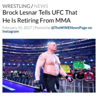 Former UFC Heavyweight Champion Brock Lesnar notified the UFC that he is retiring from MMA according to a report from Marc Raimondi of MMAFighting.com - Lesnar last fought at UFC 200 on July 9, 2016, defeating Mark Hunt by unanimous decision. Lesnar failed two drug tests related to the fight, having twice tested positive for anti-estrogenic agent Hydroxy-clomiphene. One test was on the day of the fight, while the other was weeks before on June 28th. Lesnar was suspended for one year and he also agreed to pay a $250,000 fine as part of a settlement with the Nevada attorney general's office. Lesnar's victory over Hunt was also overturned into a No Contest - Despite the suspension, Lesnar was still considered an active fighter and was subject to random drug tests by USADA. By retiring, his suspension has been frozen and he is no longer subject to UFC's drug testing program. If he were to return, he would have to complete the five months remaining on his suspension and would be subject to random drug testing during that period - Lesnar would have been eligible to return to MMA on July 15th, 2017. He is retiring from the sport with a record of 5-3, with one No Contest - WWE WWERaw BrockLesnar WWENews WrestlingNews: WRESTLING  NEWS  Brock Lesnar Tells UFC That  He ls Retiring From MMA  February 15, 2017 Posted by  @TheWWENewsPage on  Instagram  NMY Former UFC Heavyweight Champion Brock Lesnar notified the UFC that he is retiring from MMA according to a report from Marc Raimondi of MMAFighting.com - Lesnar last fought at UFC 200 on July 9, 2016, defeating Mark Hunt by unanimous decision. Lesnar failed two drug tests related to the fight, having twice tested positive for anti-estrogenic agent Hydroxy-clomiphene. One test was on the day of the fight, while the other was weeks before on June 28th. Lesnar was suspended for one year and he also agreed to pay a $250,000 fine as part of a settlement with the Nevada attorney general's office. Lesnar's victory over Hunt was also overturned into a No Contest - Despite the suspension, Lesnar was still considered an active fighter and was subject to random drug tests by USADA. By retiring, his suspension has been frozen and he is no longer subject to UFC's drug testing program. If he were to return, he would have to complete the five months remaining on his suspension and would be subject to random drug testing during that period - Lesnar would have been eligible to return to MMA on July 15th, 2017. He is retiring from the sport with a record of 5-3, with one No Contest - WWE WWERaw BrockLesnar WWENews WrestlingNews