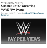 Sky Sports, which carries WWE television and pay-per-view programming in the UK, has released an updated list of WWE pay-per-view events for this year as well as early 2018. You can check out the list below - Fastlane: March 5, 2017 – Milwaukee, WI (RAW exclusive event) - WrestleMania 33: April 2, 2017 – Orlando, FL (RAW and SmackDown event) - Payback: April 30, 2017 – TBA location (possible RAW exclusive event) - Backlash: May 21, 2017 – TBA location (possible SmackDown exclusive event) - Extreme Rules: June 4, 2017 – TBA location (possible RAW exclusive event) - Money in the Bank: June 18, 2017 – St. Louis, MO (SmackDown exclusive event) - SummerSlam: August 20, 2017 – Brooklyn, NY (RAW and SmackDown event) - Survivor Series: November 19, 2017 – Houston, TX (RAW and SmackDown event) - Royal Rumble: January 28, 2018 – Philadelphia, PA (RAW and SmackDown event) - WrestleMania 34: April 8, 2018 – New Orleans, LA (RAW and SmackDown event) - WWE WWERaw SDLive WWENews WrestlingNews: WRESTLING  NEWS  Updated List Of Upcoming  WWE PPV Events  February 20, 2017 l Posted by  @TheWWENewsPage on  Instagram  PAY-PER-VIEWS Sky Sports, which carries WWE television and pay-per-view programming in the UK, has released an updated list of WWE pay-per-view events for this year as well as early 2018. You can check out the list below - Fastlane: March 5, 2017 – Milwaukee, WI (RAW exclusive event) - WrestleMania 33: April 2, 2017 – Orlando, FL (RAW and SmackDown event) - Payback: April 30, 2017 – TBA location (possible RAW exclusive event) - Backlash: May 21, 2017 – TBA location (possible SmackDown exclusive event) - Extreme Rules: June 4, 2017 – TBA location (possible RAW exclusive event) - Money in the Bank: June 18, 2017 – St. Louis, MO (SmackDown exclusive event) - SummerSlam: August 20, 2017 – Brooklyn, NY (RAW and SmackDown event) - Survivor Series: November 19, 2017 – Houston, TX (RAW and SmackDown event) - Royal Rumble: January 28, 2018 – Philadelphia, PA (RAW and SmackDown even