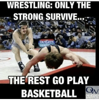 wrestleology wrestle wrestler wrestlerlife wrestling: WRESTLING: ONLY THE  STRONG SURVIVE...  OUT  THE REST GO PLAY  BASKETBALL  Qw  OBSESSED  RESTLER wrestleology wrestle wrestler wrestlerlife wrestling