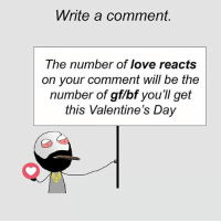 Twitter: BLB247 Snapchat : BELIKEBRO.COM belikebro sarcasm meme Follow @be.like.bro: Write a comment.  The number of love reacts  on your comment will be the  number of gf/bf you'll get  this Valentine's Dajy Twitter: BLB247 Snapchat : BELIKEBRO.COM belikebro sarcasm meme Follow @be.like.bro