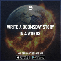 9gag, Google, and Memes: WRITE A DOOMSDAY STORY  IN 4 WORDS.  MORE FUN ON THE 9GAG APP  Download on the  GET IT ON  App Store  Google Play Thanos snapped his fingers.⠀ doomsday thanos infinitywar 9gag