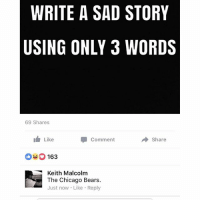@kmalcolm542 nailed it 😂😂😂. packers gopackgo bears bearssuck bearsstillsuck nfl: WRITE A SAD STORY  USING ONLY 3 WORDS  69 Shares  Comment  Share  Like  O 163  Keith Malcolm  The Chicago Bears.  Just now. Like Reply @kmalcolm542 nailed it 😂😂😂. packers gopackgo bears bearssuck bearsstillsuck nfl