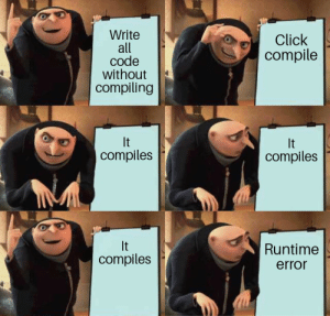 Click, Code, and Roller Coaster: Write  all  code  without  compiling  Click  compile  compiles  compiles  It  compiles  Runtime  error The emotional roller coaster