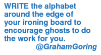 ironing board: WRITE the alphabet  around the edge of  your ironing board to  encourage ghosts to do  the work for you.  @Graham Goring