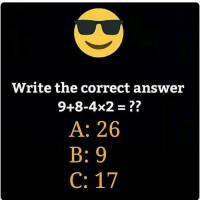 Brain, Test, and Dekh Bhai: Write the correct answer  9+8-4x2  A: 26  C: 17 Test your brain 🤔🤔