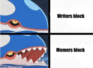 Memes, Reddit, and Bow: Writers block  Memers block  made with mematic I bow before the fellow Australians and Europeans of r/memes
