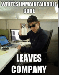Scumbag, Company, and Code: WRITES UN MAINTAINABLE  CODE  LEAVES  COMPANY Scumbag intern