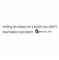 Funny, Memes, and Book: writing an essay on a book you didn't  read takes real talent. Aesarcasm, only SarcasmOnly