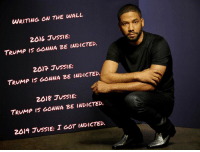 Twitter is a magical land of Irony.: WRITING OW THE WALL  2016 JUSSIE:  TeuMp IS GONNA BE INDICTED  2017 JUSSIE:  TeuMP I5 GONNA BE INDICTED.  2018 JUSSIE:  TRUMP IS GOWNA BE INDICTED.  2019 JuSSIE: I GOT INDICTED. Twitter is a magical land of Irony.