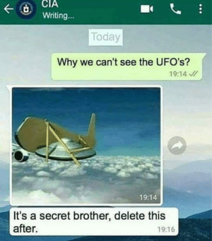 Today, Brother, and Secret: Writing...  Today  Why we can't see the UFO's?  19:14  19:14  It's a secret brother, delete this  after.  19:16
