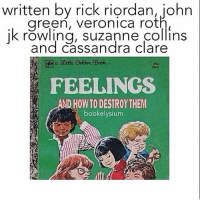 Memes, Book, and Suzanne Collins: written by rick riordan, john  green, veronica roth  jk Suzanne collins  and Cassandra Clare  a Settle Golden Book.  69c  FEELINGS  ND HOWTO DESTROY THEM  book elysium qotd: what's the last song you heard? 👌🏻🤔