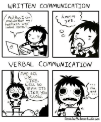 Memes, Yeah, and Indeed: WRITTEN COMMUNICATION  And thus I can  hmmm  conclude that  my  es  hypothesis was  indeed VERBAL COMMUNICATION  AND SO  UM.  LIKE.  WELL SO  YEAH ITS  the  end  LIKE, you  Now  SadahSeeAndersentumbo CoM